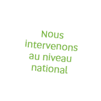 Nous intervenons au niveau national